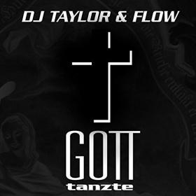 DJ TAYLOR & FLOW - GOTT TANZTE